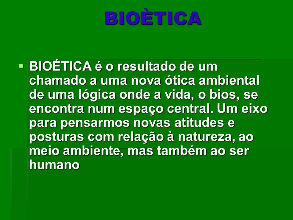 BIOÈTICA BIOÈTICA BIOÉTICA é o resultado de um chamado a uma nova ótica ambiental de uma lógica onde a vida, o bios, se encontra num espaço central. U