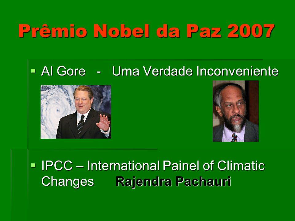 Prêmio Nobel da Paz 2007 Al Gore - Uma Verdade Inconveniente Al Gore - Uma Verdade Inconveniente IPCC – International Painel of Climatic Changes Rajen