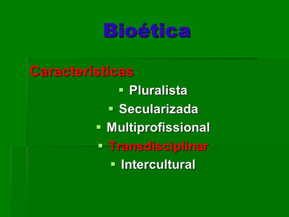 Bioética Características Pluralista Pluralista Secularizada Secularizada Multiprofissional Multiprofissional Transdisciplinar Transdisciplinar Intercu