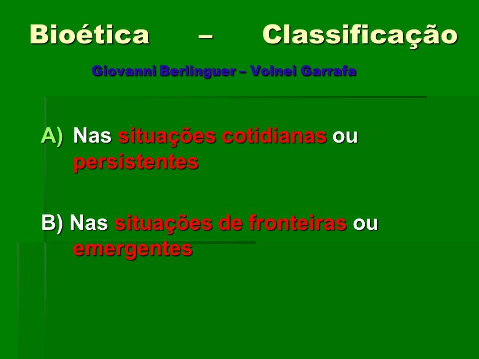 Bioética – Classificação Giovanni Berlinguer – Volnei Garrafa A)Nas situações cotidianas ou persistentes B) Nas situações de fronteiras ou emergentes