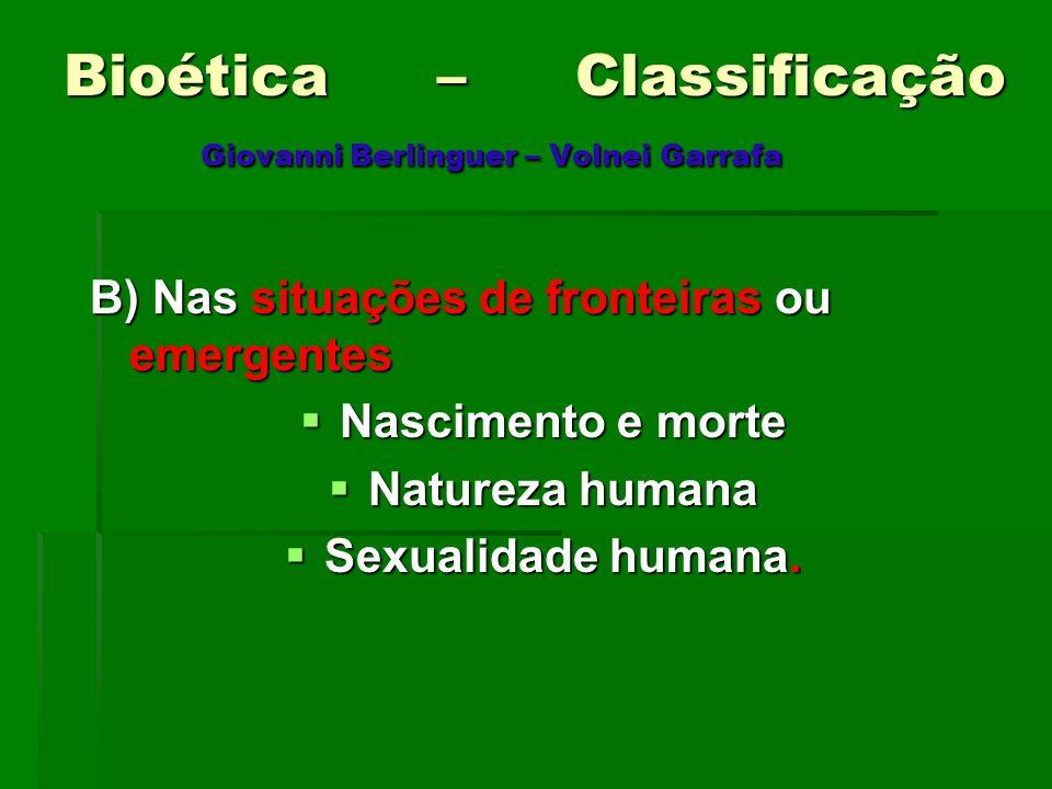 Bioética – Classificação Giovanni Berlinguer – Volnei Garrafa B) Nas situações de fronteiras ou emergentes Nascimento e morte Nascimento e morte Natur