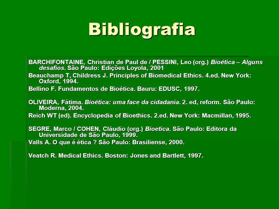 Bibliografia BARCHIFONTAINE, Christian de Paul de / PESSINI, Leo (org.) Bioética – Alguns desafios. São Paulo: Edições Loyola, 2001 Beauchamp T, Child