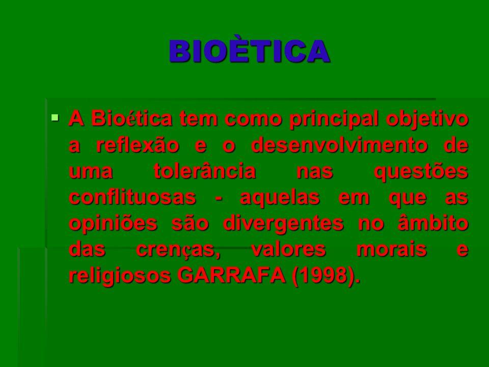 BIOÈTICA A Bio é tica tem como principal objetivo a reflexão e o desenvolvimento de uma tolerância nas questões conflituosas - aquelas em que as opini
