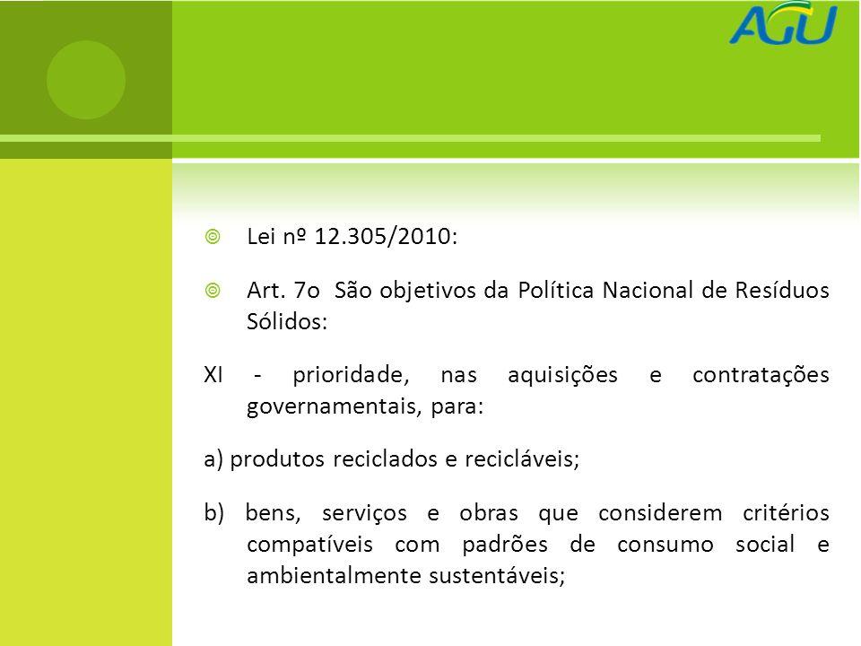 Lei nº 12.305/2010: Art. 7o São objetivos da Política Nacional de Resíduos Sólidos: XI - prioridade, nas aquisições e contratações governamentais, par