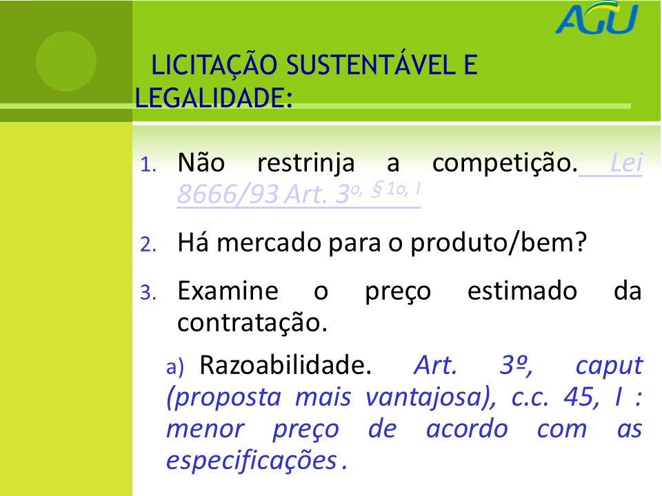 LICITAÇÃO SUSTENTÁVEL E LEGALIDADE: 1. Não restrinja a competição. Lei 8666/93 Art. 3 o, § 1o, I Lei 8666/93 Art. 3 o, § 1o, I 2. Há mercado para o pr