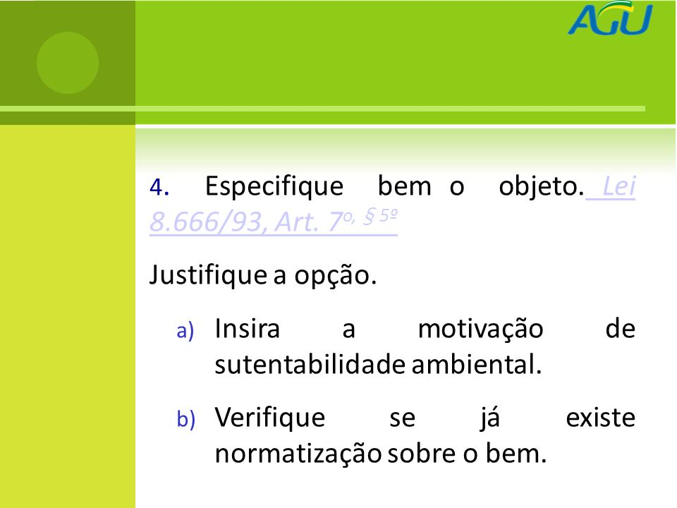 4. Especifique bem o objeto. Lei 8.666/93, Art. 7 o, § 5º Lei 8.666/93, Art.