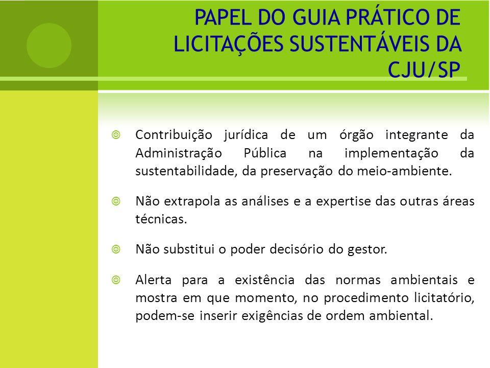 PAPEL DO GUIA PRÁTICO DE LICITAÇÕES SUSTENTÁVEIS DA CJU/SP Contribuição jurídica de um órgão integrante da Administração Pública na implementação da sustentabilidade, da preservação do meio-ambiente.