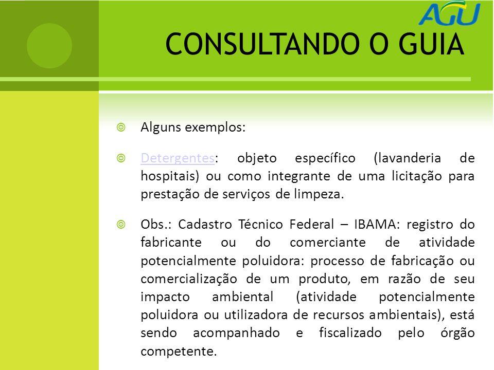 CONSULTANDO O GUIA Alguns exemplos: Detergentes: objeto específico (lavanderia de hospitais) ou como integrante de uma licitação para prestação de serviços de limpeza.