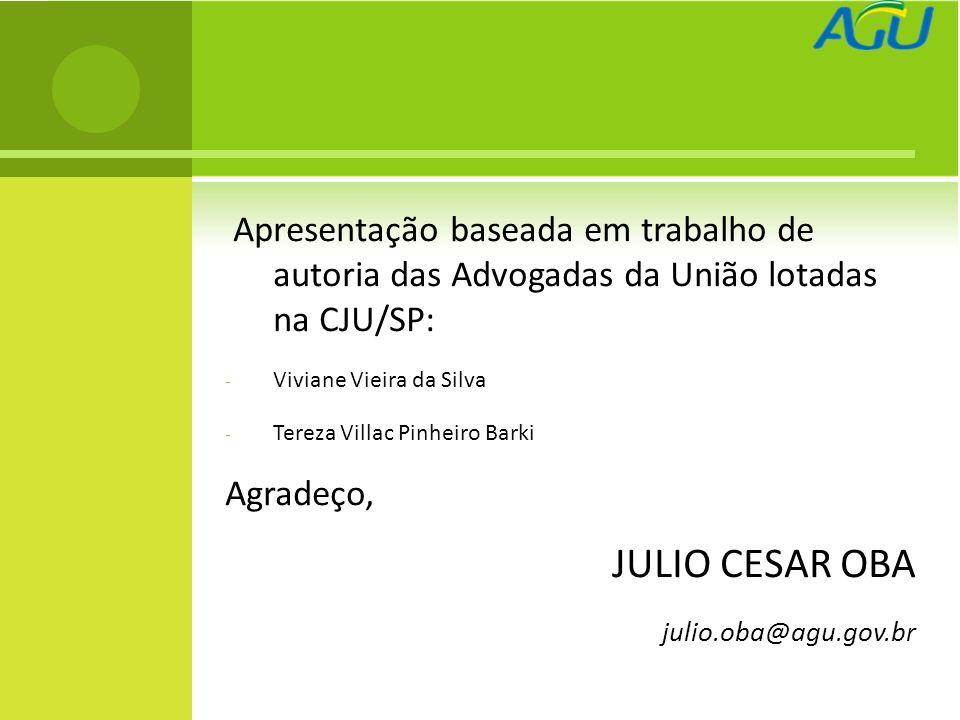 Apresentação baseada em trabalho de autoria das Advogadas da União lotadas na CJU/SP: - Viviane Vieira da Silva - Tereza Villac Pinheiro Barki Agradeç