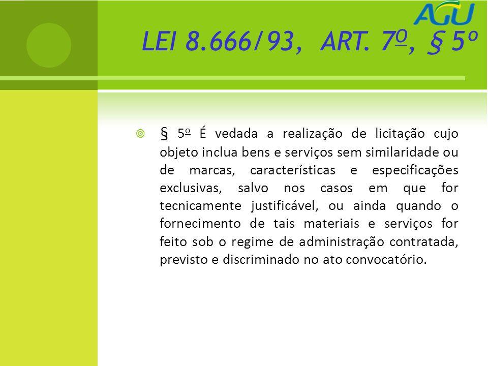 LEI 8.666/93, ART. 7 O, § 5º § 5 o É vedada a realização de licitação cujo objeto inclua bens e serviços sem similaridade ou de marcas, característica