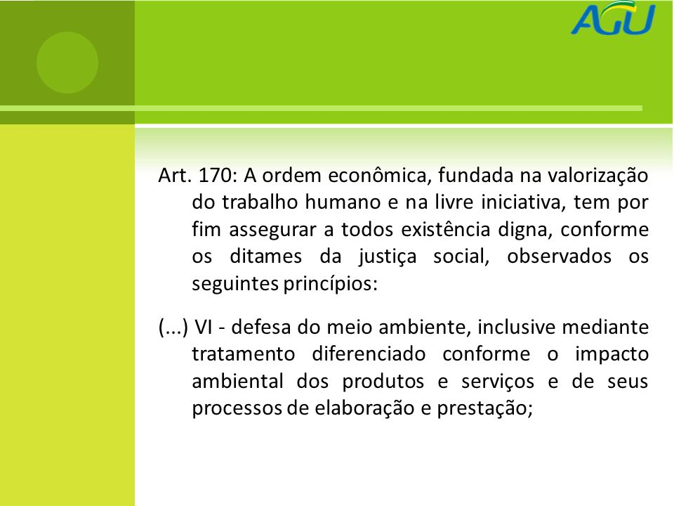 Art. 170: A ordem econômica, fundada na valorização do trabalho humano e na livre iniciativa, tem por fim assegurar a todos existência digna, conforme