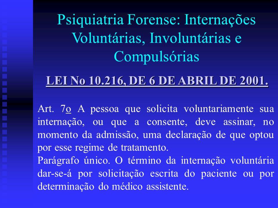 Psiquiatria Forense: Internações Voluntárias, Involuntárias e Compulsórias LEI No 10.216, DE 6 DE ABRIL DE 2001. LEI No 10.216, DE 6 DE ABRIL DE 2001.
