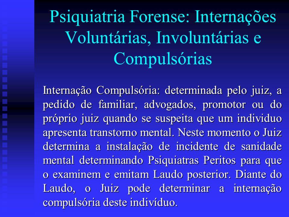 Psiquiatria Forense: Internações Voluntárias, Involuntárias e Compulsórias Internação Compulsória: determinada pelo juiz, a pedido de familiar, advoga