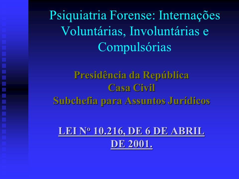 Psiquiatria Forense: Internações Voluntárias, Involuntárias e Compulsórias Presidência da República Casa Civil Subchefia para Assuntos Jurídicos LEI N
