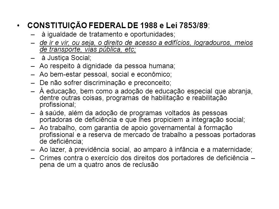 CONSTITUIÇÃO FEDERAL DE 1988 e Lei 7853/89: – à igualdade de tratamento e oportunidades; –de ir e vir, ou seja, o direito de acesso a edifícios, logra