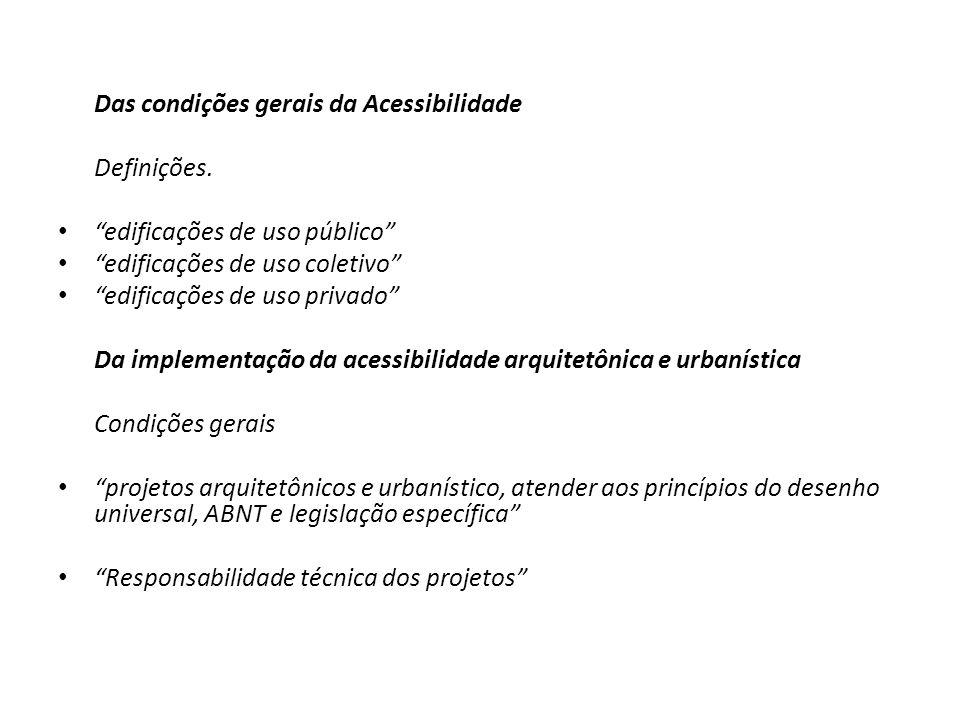 Das condições gerais da Acessibilidade Definições. edificações de uso público edificações de uso coletivo edificações de uso privado Da implementação