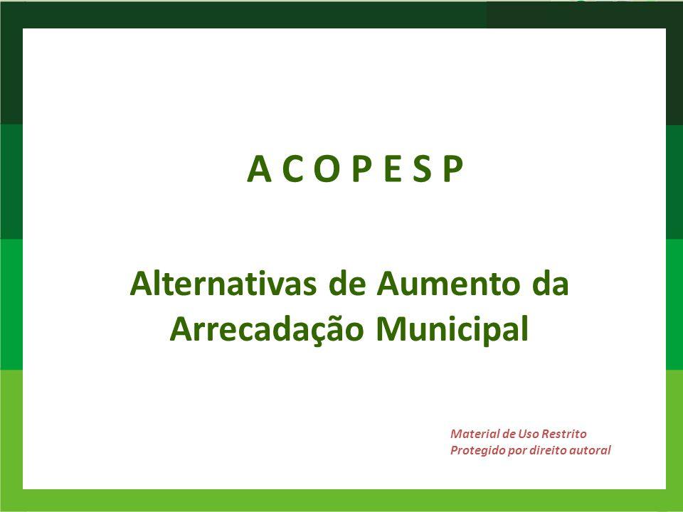 Alternativas de Aumento da Arrecadação Municipal Material de Uso Restrito Protegido por direito autoral A C O P E S P
