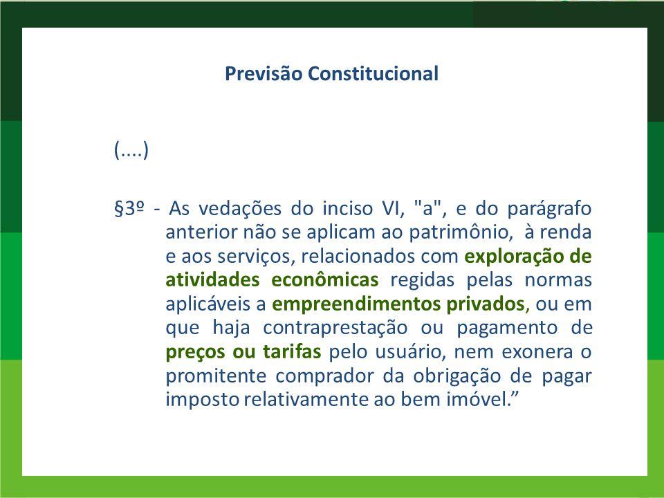 Previsão Constitucional (....) §3º - As vedações do inciso VI,