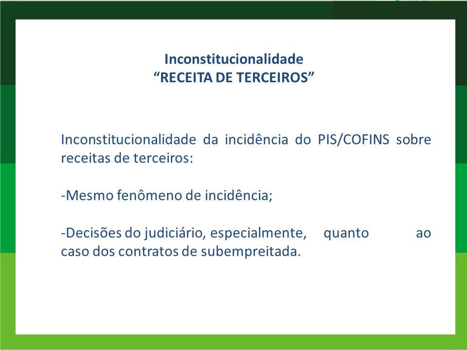 Inconstitucionalidade RECEITA DE TERCEIROS Inconstitucionalidade da incidência do PIS/COFINS sobre receitas de terceiros: -Mesmo fenômeno de incidênci