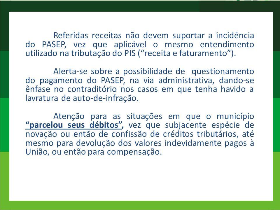 Referidas receitas não devem suportar a incidência do PASEP, vez que aplicável o mesmo entendimento utilizado na tributação do PIS (receita e faturame