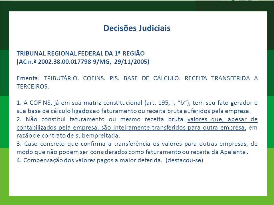Decisões Judiciais TRIBUNAL REGIONAL FEDERAL DA 1ª REGIÃO (AC n.º 2002.38.00.017798-9/MG, 29/11/2005) Ementa: TRIBUTÁRIO. COFINS. PIS. BASE DE CÁLCULO