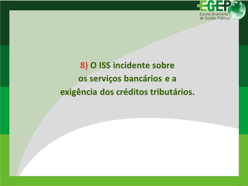 27/12/201336 8) O ISS incidente sobre os serviços bancários e a exigência dos créditos tributários.