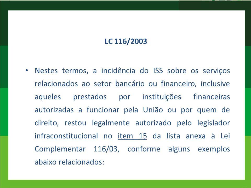Nestes termos, a incidência do ISS sobre os serviços relacionados ao setor bancário ou financeiro, inclusive aqueles prestados por instituições financ
