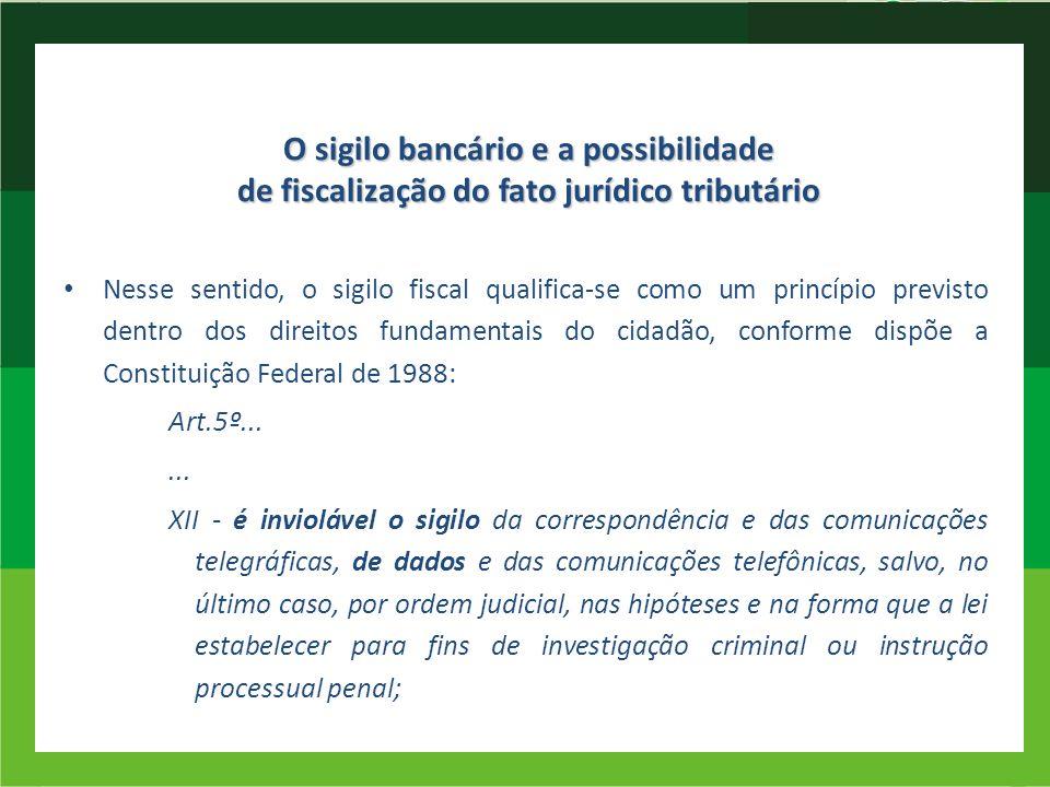 O sigilo bancário e a possibilidade de fiscalização do fato jurídico tributário Nesse sentido, o sigilo fiscal qualifica-se como um princípio previsto