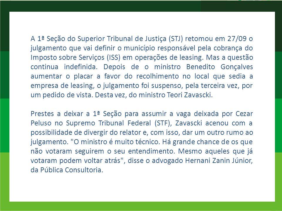 A 1ª Seção do Superior Tribunal de Justiça (STJ) retomou em 27/09 o julgamento que vai definir o município responsável pela cobrança do Imposto sobre