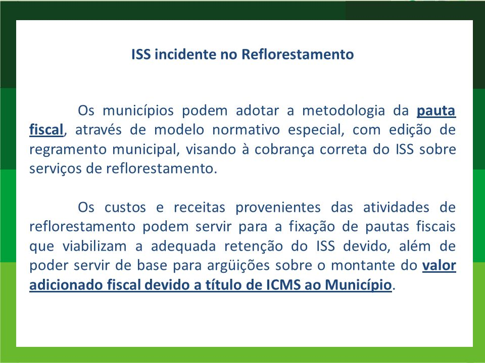 ISS incidente no Reflorestamento Os municípios podem adotar a metodologia da pauta fiscal, através de modelo normativo especial, com edição de regrame