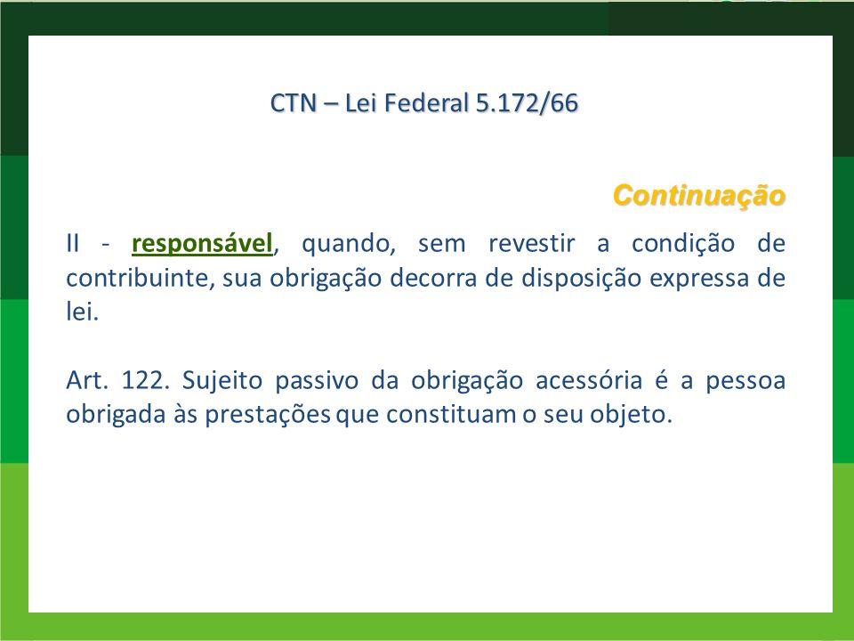 Continuação II - responsável, quando, sem revestir a condição de contribuinte, sua obrigação decorra de disposição expressa de lei. Art. 122. Sujeito