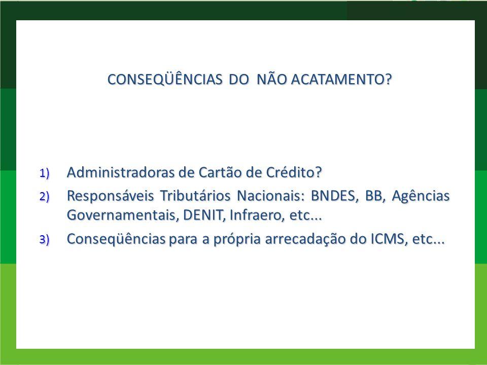 1) Administradoras de Cartão de Crédito? 2) Responsáveis Tributários Nacionais: BNDES, BB, Agências Governamentais, DENIT, Infraero, etc... 3) Conseqü