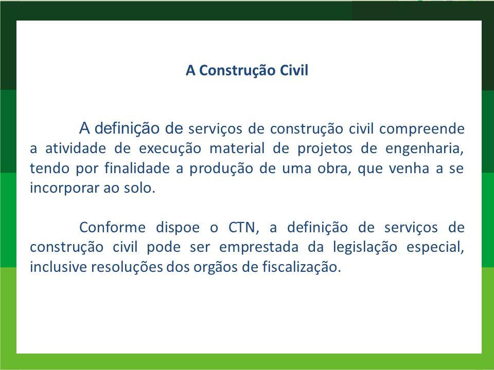 A Construção Civil A defini ç ão de serviços de construção civil compreende a atividade de execução material de projetos de engenharia, tendo por fina