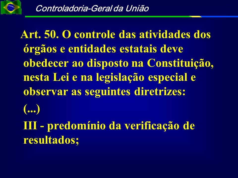Controladoria-Geral da União Art. 50. O controle das atividades dos órgãos e entidades estatais deve obedecer ao disposto na Constituição, nesta Lei e