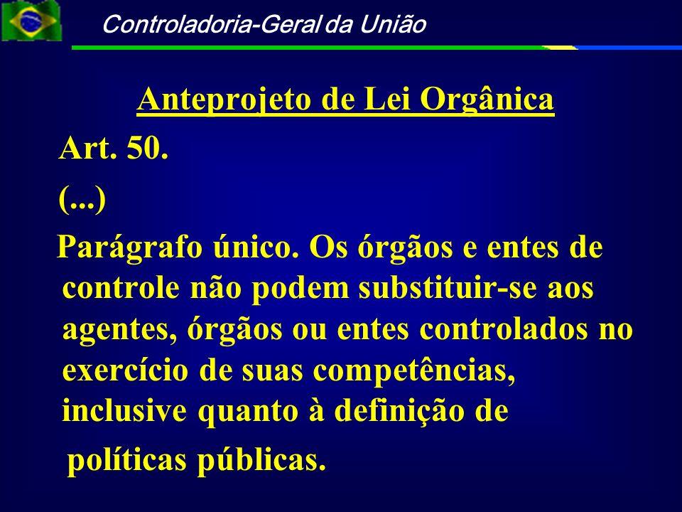 Controladoria-Geral da União Anteprojeto de Lei Orgânica Art. 50. (...) Parágrafo único. Os órgãos e entes de controle não podem substituir-se aos age