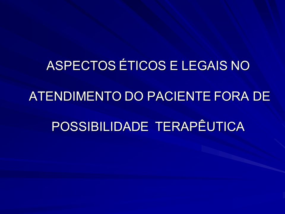 ASPECTOS ÉTICOS E LEGAIS NO ATENDIMENTO DO PACIENTE FORA DE POSSIBILIDADE TERAPÊUTICA