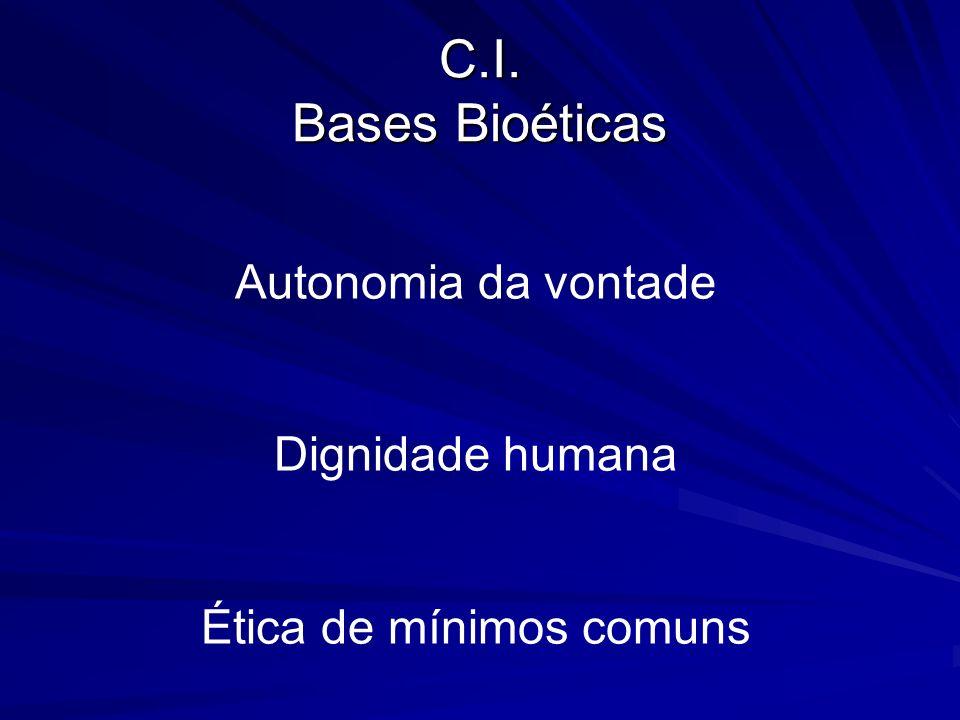 C.I. Bases Bioéticas Autonomia da vontade Dignidade humana Ética de mínimos comuns