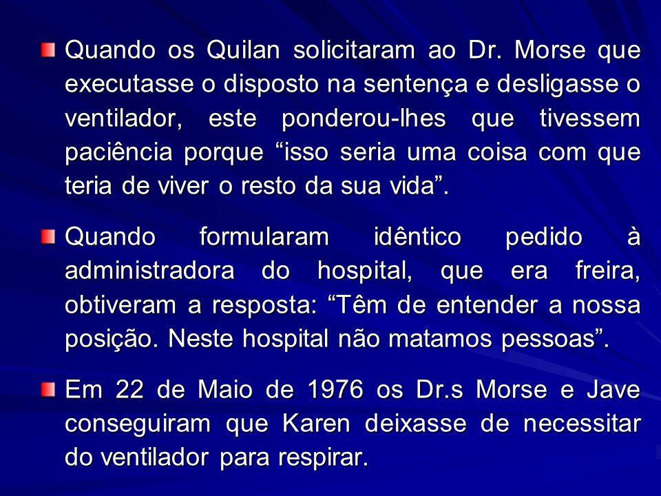 Quando os Quilan solicitaram ao Dr. Morse que executasse o disposto na sentença e desligasse o ventilador, este ponderou-lhes que tivessem paciência p