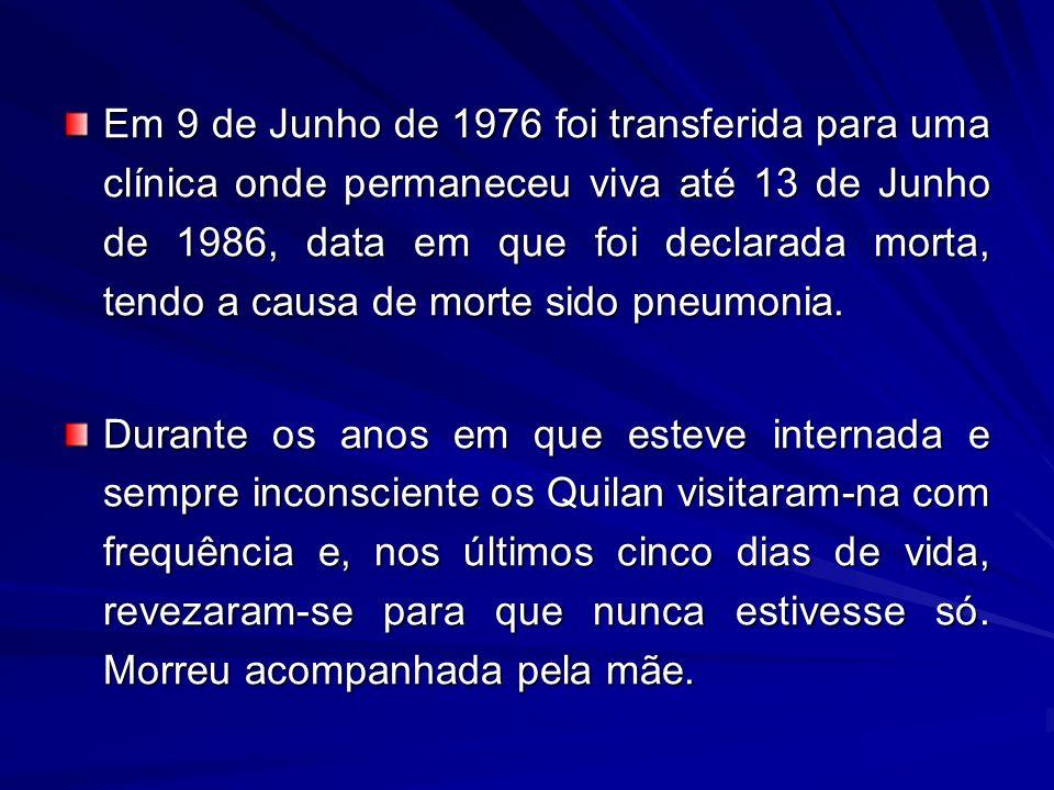 Em 9 de Junho de 1976 foi transferida para uma clínica onde permaneceu viva até 13 de Junho de 1986, data em que foi declarada morta, tendo a causa de
