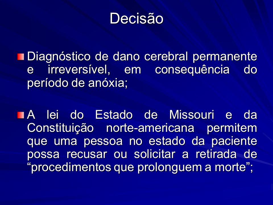 Decisão Diagnóstico de dano cerebral permanente e irreversível, em consequência do período de anóxia; A lei do Estado de Missouri e da Constituição no