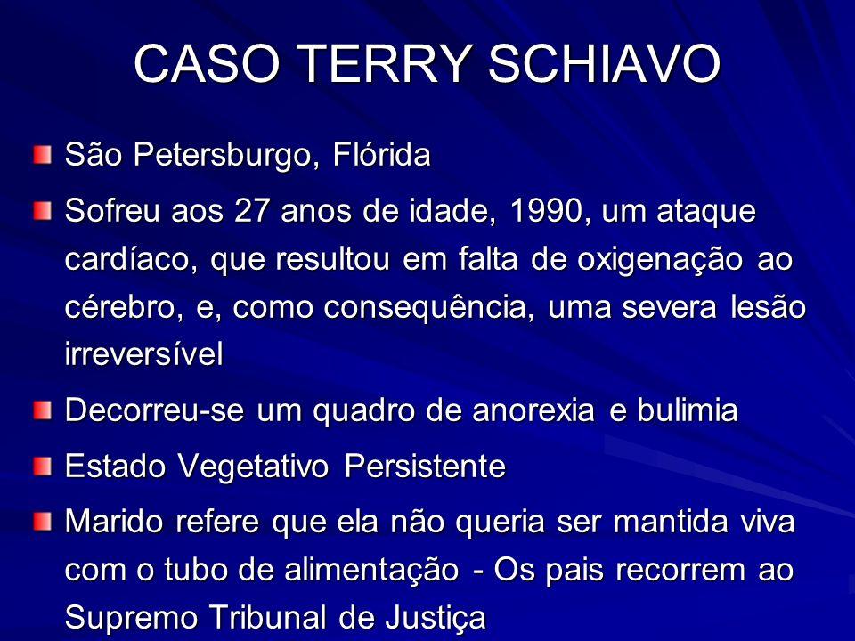 CASO TERRY SCHIAVO São Petersburgo, Flórida Sofreu aos 27 anos de idade, 1990, um ataque cardíaco, que resultou em falta de oxigenação ao cérebro, e,