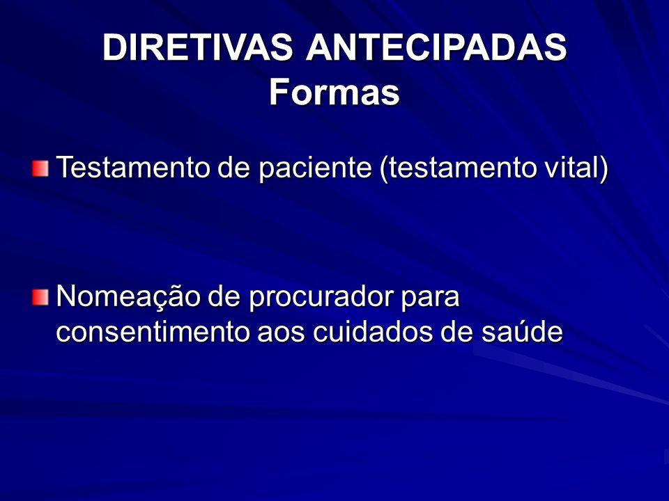 DIRETIVAS ANTECIPADAS Formas Testamento de paciente (testamento vital) Nomeação de procurador para consentimento aos cuidados de saúde
