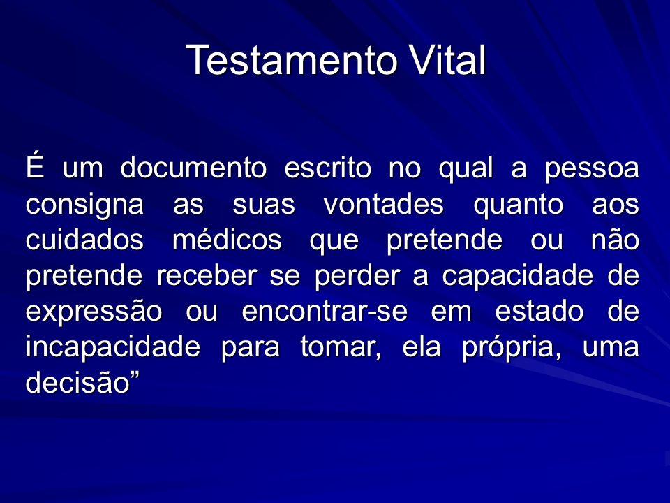Testamento Vital É um documento escrito no qual a pessoa consigna as suas vontades quanto aos cuidados médicos que pretende ou não pretende receber se perder a capacidade de expressão ou encontrar-se em estado de incapacidade para tomar, ela própria, uma decisão