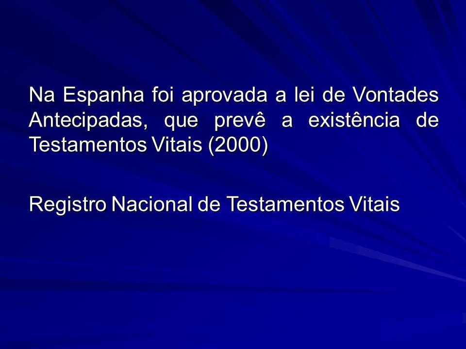 Na Espanha foi aprovada a lei de Vontades Antecipadas, que prevê a existência de Testamentos Vitais (2000) Registro Nacional de Testamentos Vitais
