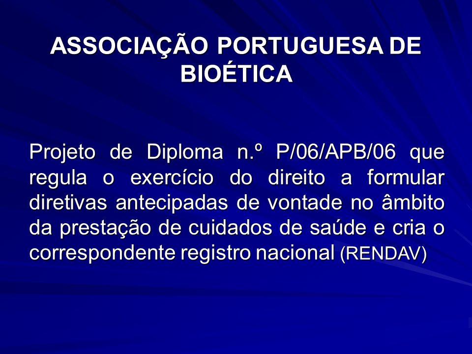 ASSOCIAÇÃO PORTUGUESA DE BIOÉTICA Projeto de Diploma n.º P/06/APB/06 que regula o exercício do direito a formular diretivas antecipadas de vontade no âmbito da prestação de cuidados de saúde e cria o correspondente registro nacional (RENDAV)