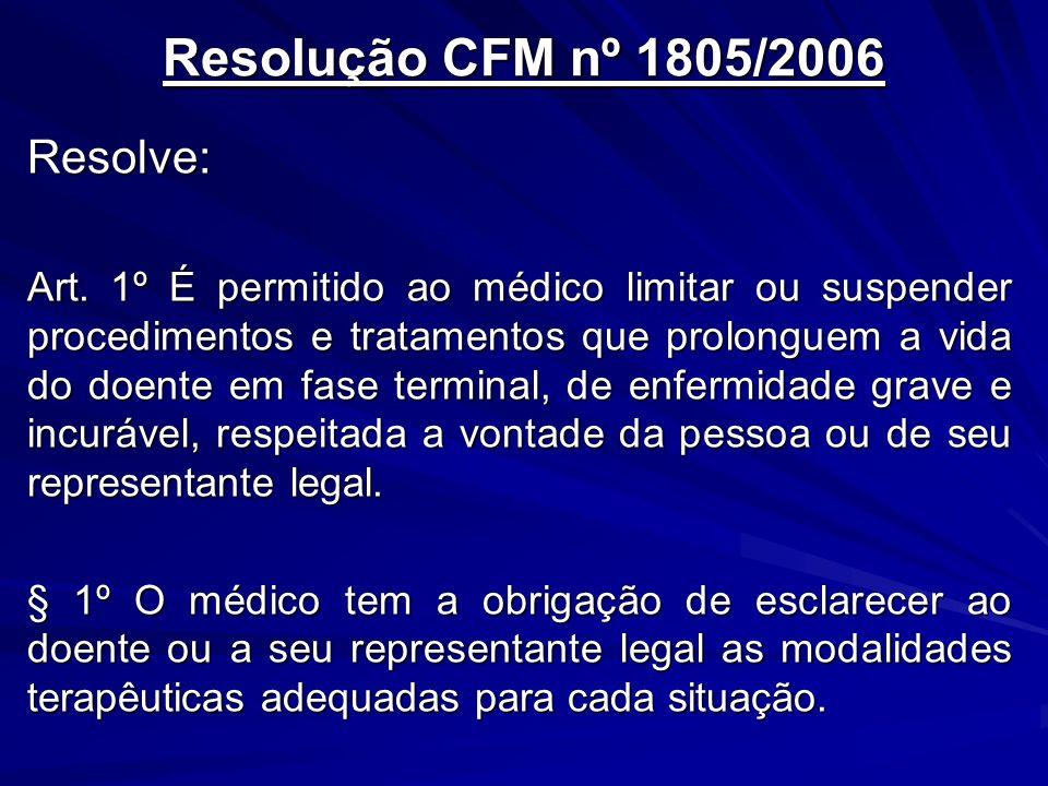 Resolução CFM nº 1805/2006 Resolve: Art. 1º É permitido ao médico limitar ou suspender procedimentos e tratamentos que prolonguem a vida do doente em