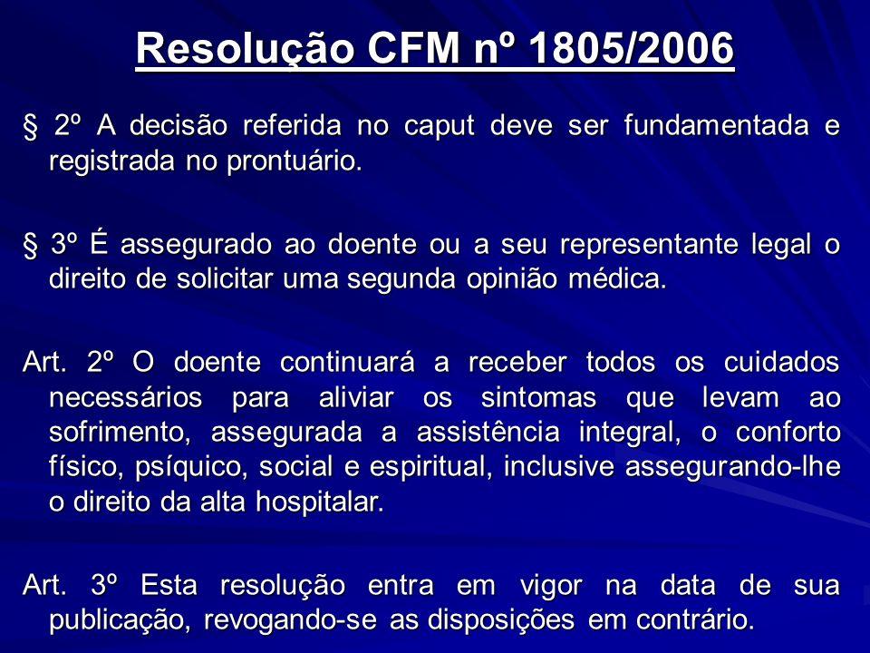 Resolução CFM nº 1805/2006 § 2º A decisão referida no caput deve ser fundamentada e registrada no prontuário.