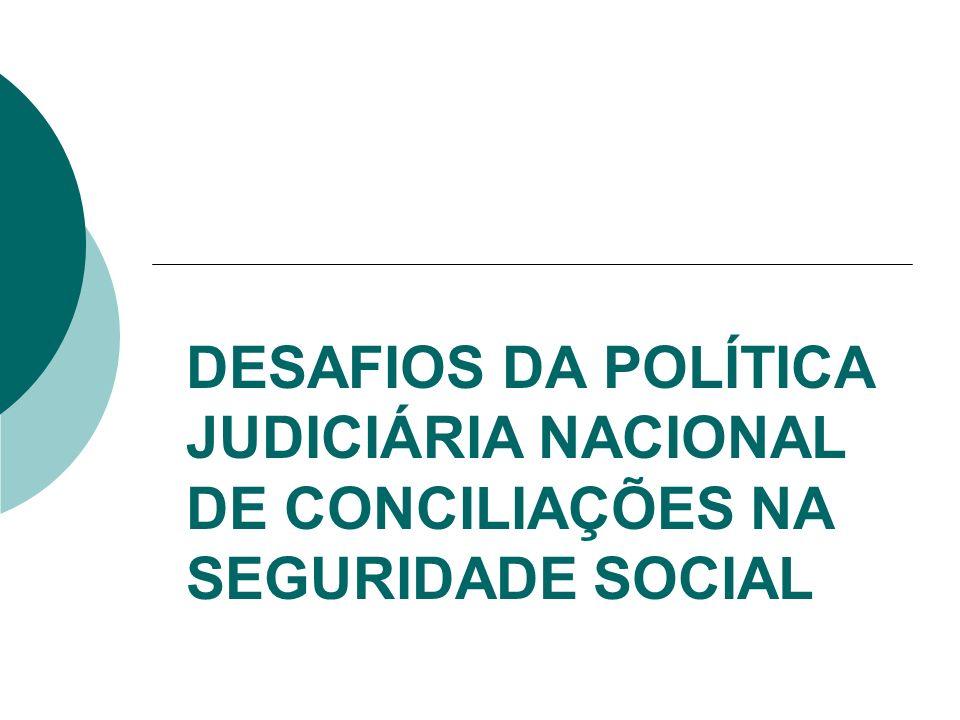 DESAFIOS DA POLÍTICA JUDICIÁRIA NACIONAL DE CONCILIAÇÕES NA SEGURIDADE SOCIAL