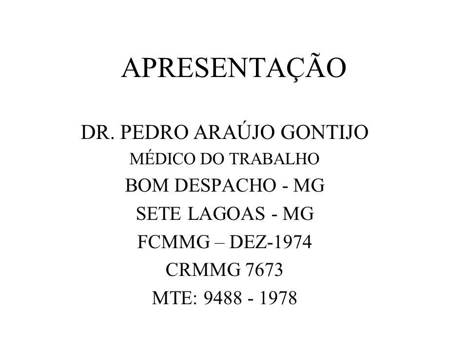 APRESENTAÇÃO DR. PEDRO ARAÚJO GONTIJO MÉDICO DO TRABALHO BOM DESPACHO - MG SETE LAGOAS - MG FCMMG – DEZ-1974 CRMMG 7673 MTE: 9488 - 1978