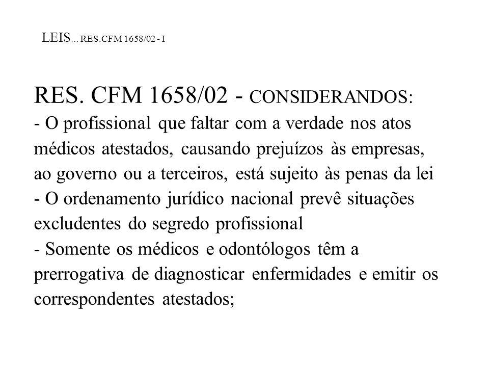 LEIS … RES.CFM 1658/02 - I RES. CFM 1658/02 - CONSIDERANDOS: - O profissional que faltar com a verdade nos atos médicos atestados, causando prejuízos